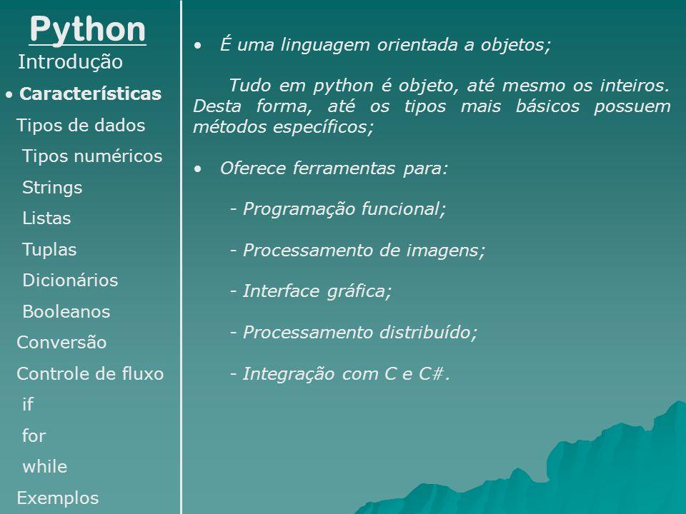 Python Introdução Características Tipos de dados Tipos numéricos Strings Listas Tuplas Dicionários Booleanos Conversão Controle de fluxo if for while Exemplos Integração com outros programas como linguagem de script.