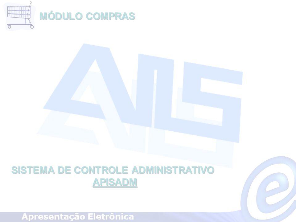 SISTEMA DE CONTROLE ADMINISTRATIVO APISADM APISADM Apresentação Eletrônica MÓDULO COMPRAS