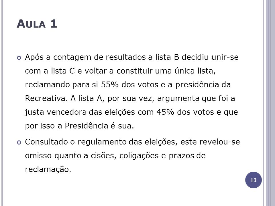 A ULA 1 Após a contagem de resultados a lista B decidiu unir-se com a lista C e voltar a constituir uma única lista, reclamando para si 55% dos votos