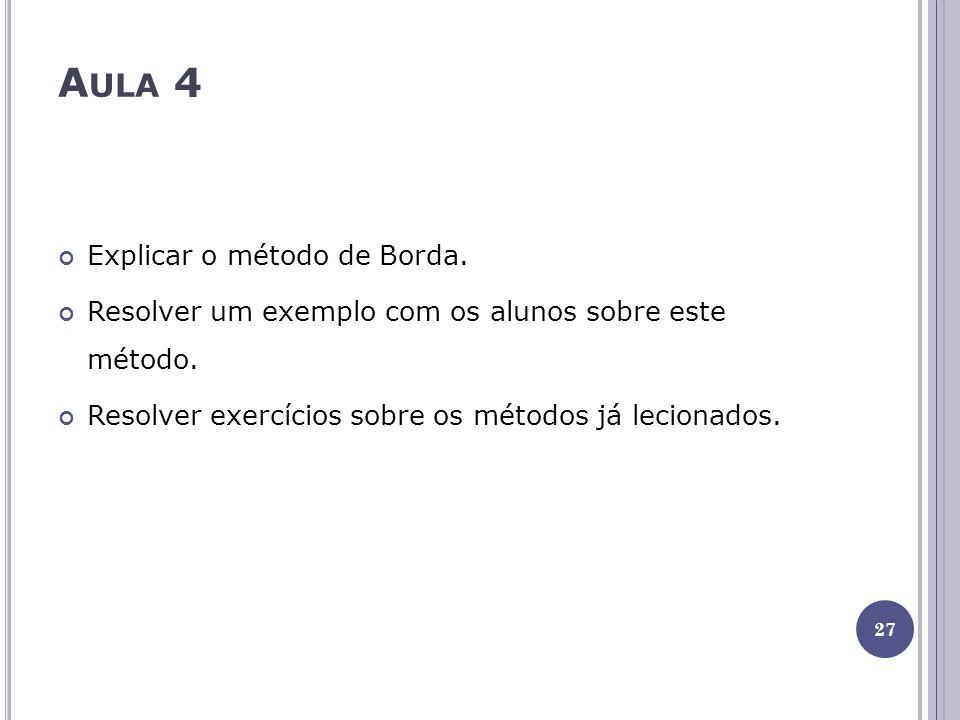 A ULA 4 Explicar o método de Borda.Resolver um exemplo com os alunos sobre este método.