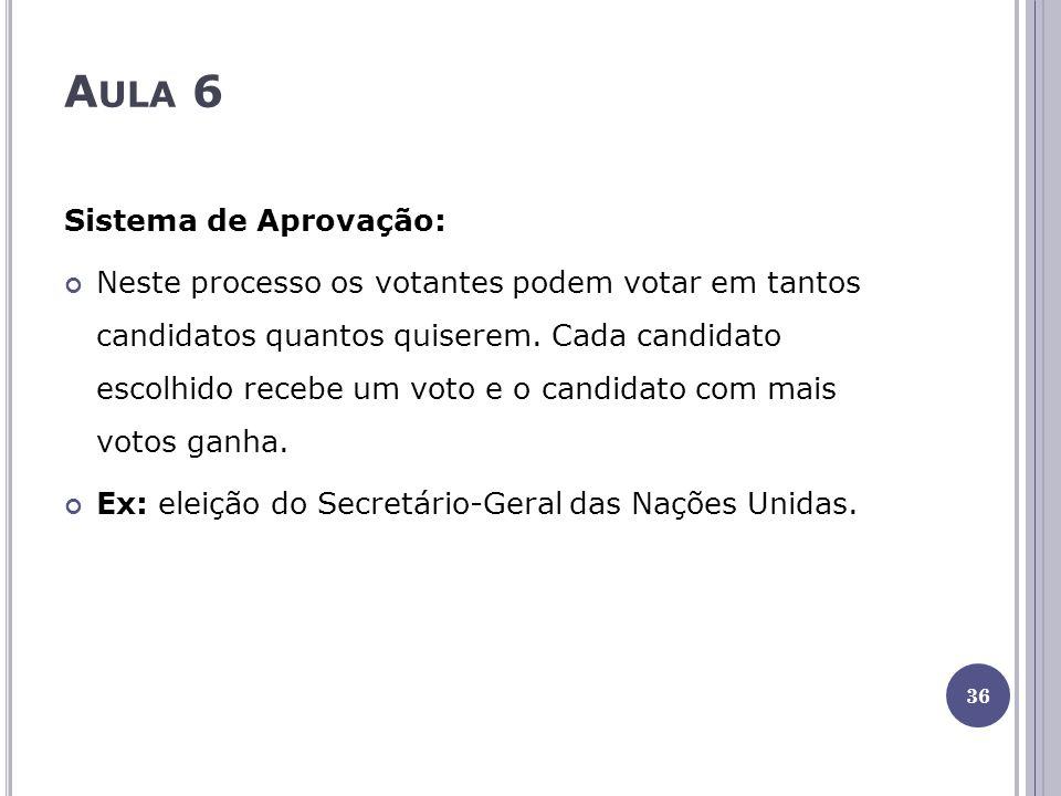 A ULA 6 Sistema de Aprovação: Neste processo os votantes podem votar em tantos candidatos quantos quiserem. Cada candidato escolhido recebe um voto e