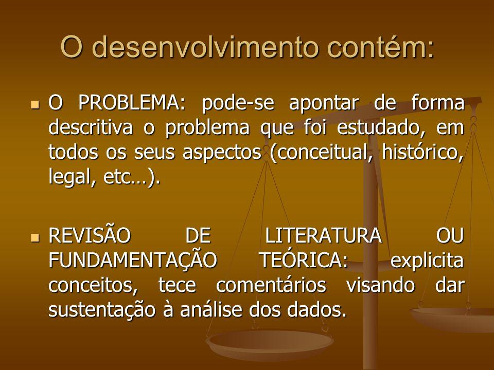 O desenvolvimento contém: O PROBLEMA: pode-se apontar de forma descritiva o problema que foi estudado, em todos os seus aspectos (conceitual, histórico, legal, etc…).