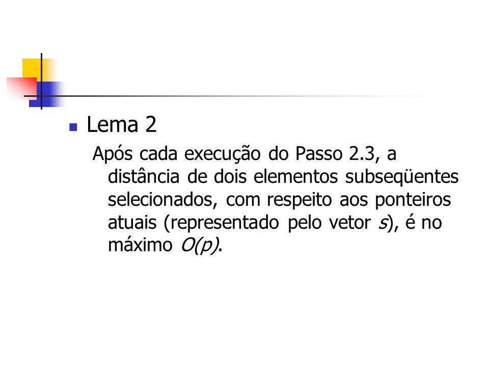 Lema 2 Após cada execução do Passo 2.3, a distância de dois elementos subseqüentes selecionados, com respeito aos ponteiros atuais (representado pelo vetor s), é no máximo O(p).