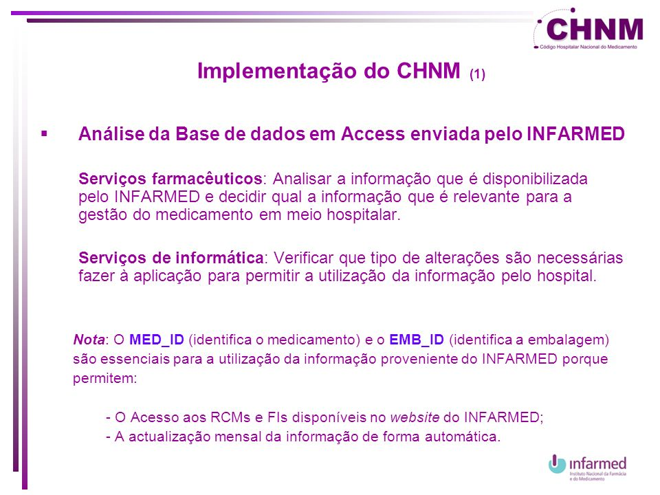Implementação do CHNM (1) Análise da Base de dados em Access enviada pelo INFARMED Serviços farmacêuticos: Analisar a informação que é disponibilizada