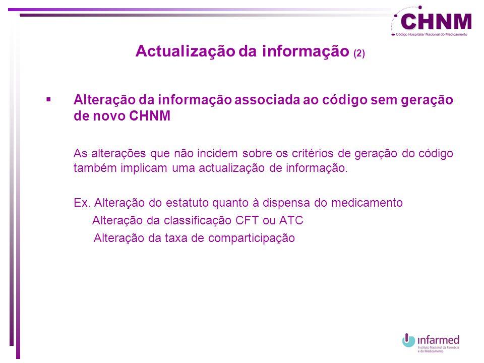 Actualização da informação (2) Alteração da informação associada ao código sem geração de novo CHNM As alterações que não incidem sobre os critérios d