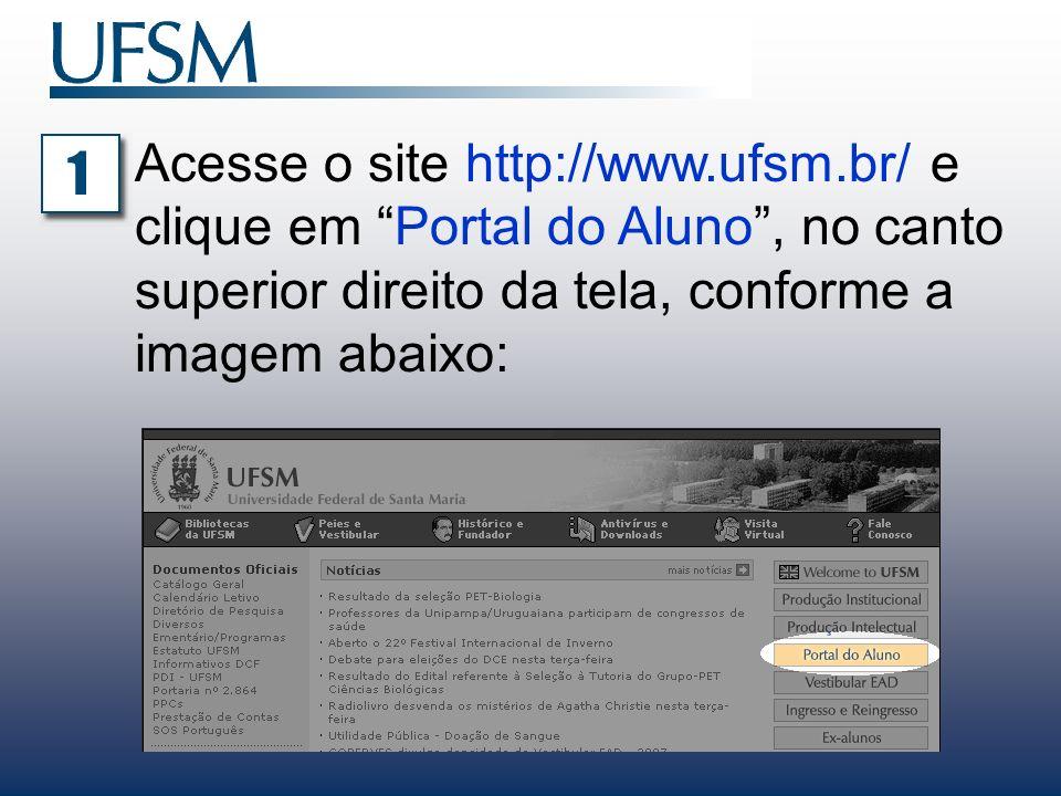 Acesse o site http://www.ufsm.br/ e clique em Portal do Aluno, no canto superior direito da tela, conforme a imagem abaixo: