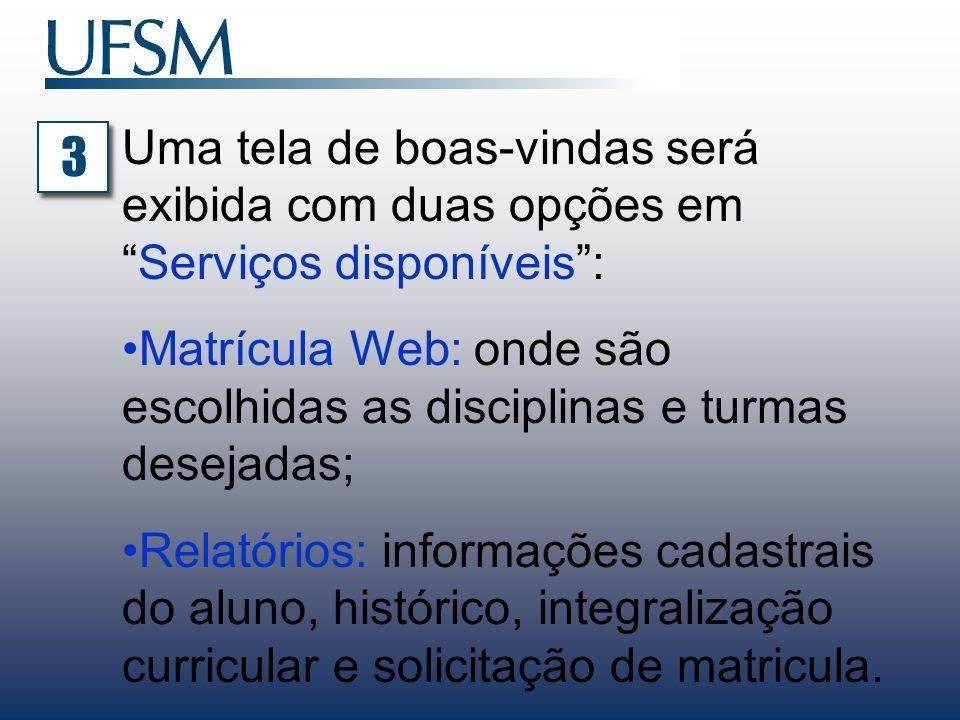 Uma tela de boas-vindas será exibida com duas opções emServiços disponíveis: Matrícula Web: onde são escolhidas as disciplinas e turmas desejadas; Rel