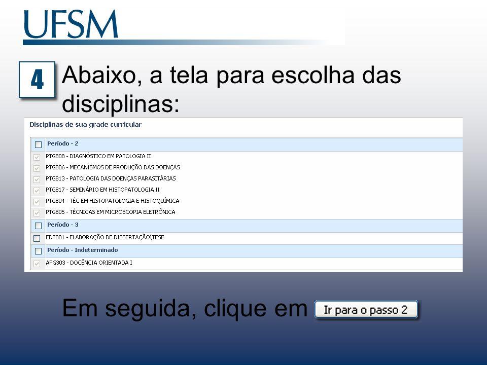 Abaixo, a tela para escolha das disciplinas: Em seguida, clique em