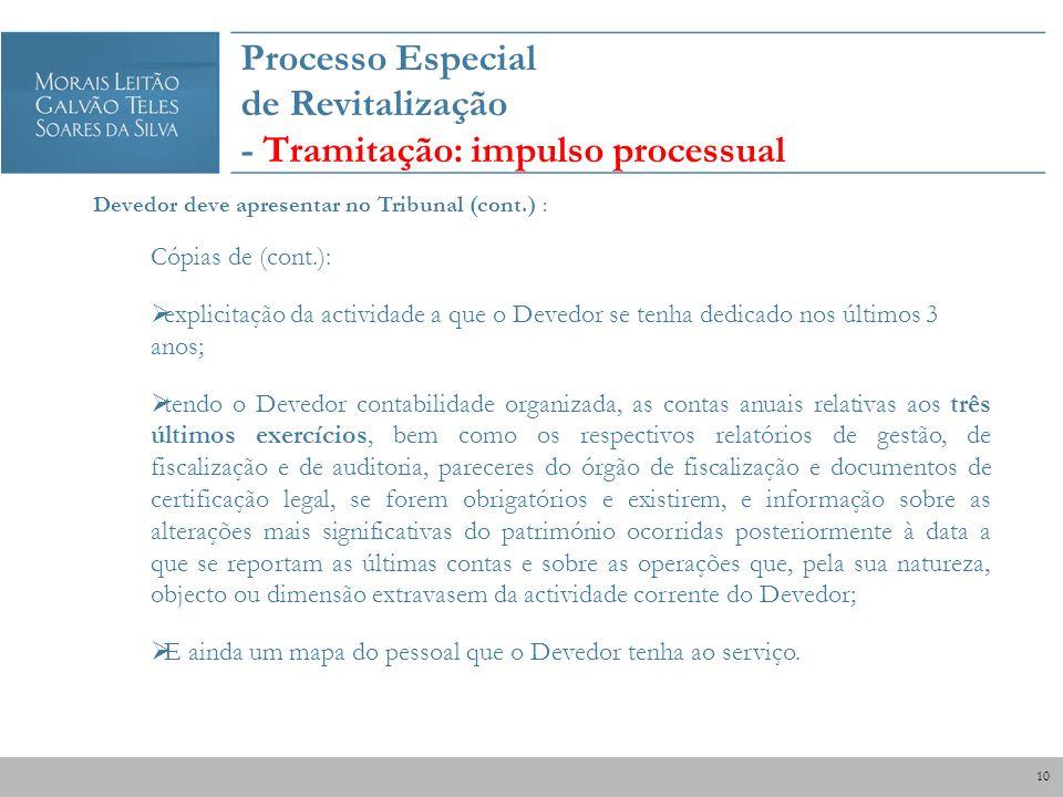 Processo Especial de Revitalização - Tramitação: impulso processual Devedor deve apresentar no Tribunal (cont.) : Cópias de (cont.): explicitação da a