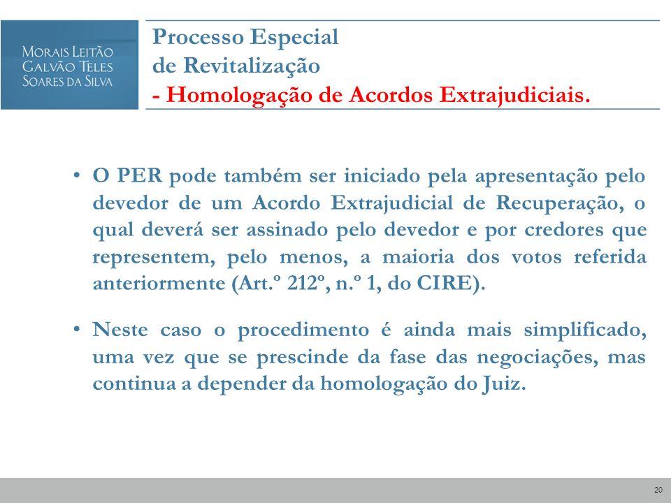 Processo Especial de Revitalização - Homologação de Acordos Extrajudiciais. O PER pode também ser iniciado pela apresentação pelo devedor de um Acordo