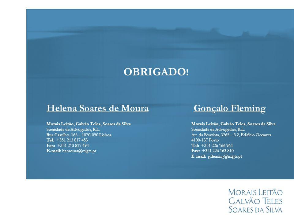 OBRIGADO ! Helena Soares de MouraGonçalo Fleming Morais Leitão, Galvão Teles, Soares da Silva Sociedade de Advogados, R.L. Rua Castilho, 165 – 1070-05