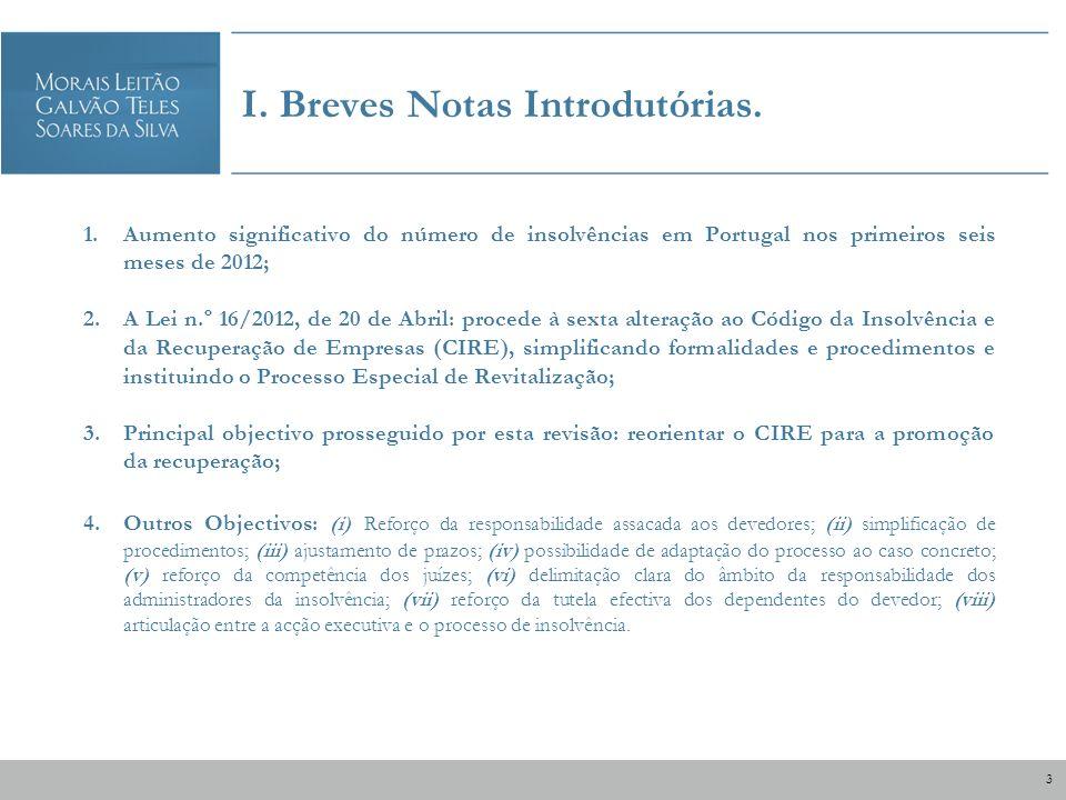 1.Aumento significativo do número de insolvências em Portugal nos primeiros seis meses de 2012; 2.A Lei n.º 16/2012, de 20 de Abril: procede à sexta a