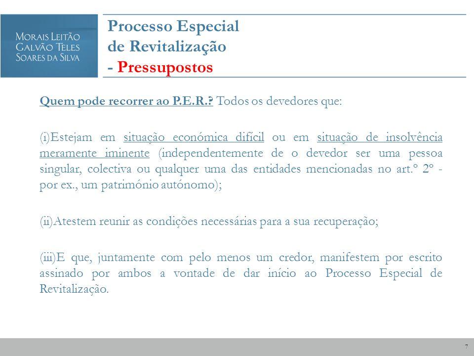 Processo Especial de Revitalização - Pressupostos Quem pode recorrer ao P.E.R.? Todos os devedores que: (i)Estejam em situação económica difícil ou em