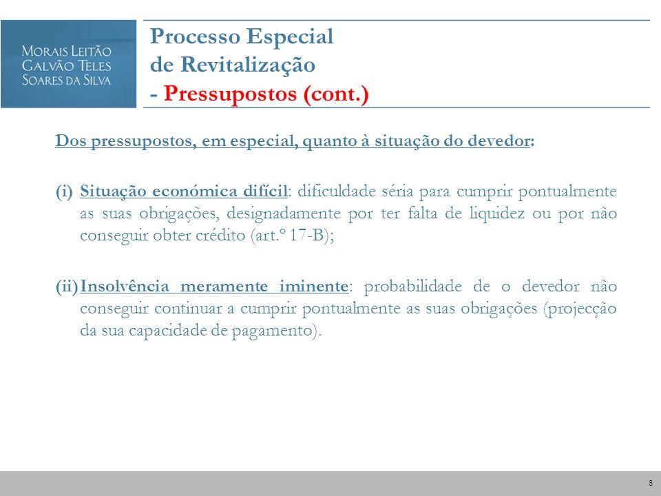 Processo Especial de Revitalização - Pressupostos (cont.) Dos pressupostos, em especial, quanto à situação do devedor: (i)Situação económica difícil: