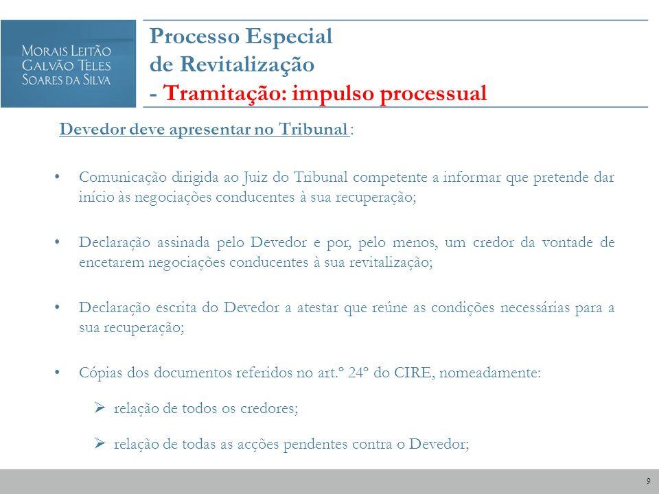 Processo Especial de Revitalização - Tramitação: impulso processual Devedor deve apresentar no Tribunal : Comunicação dirigida ao Juiz do Tribunal com