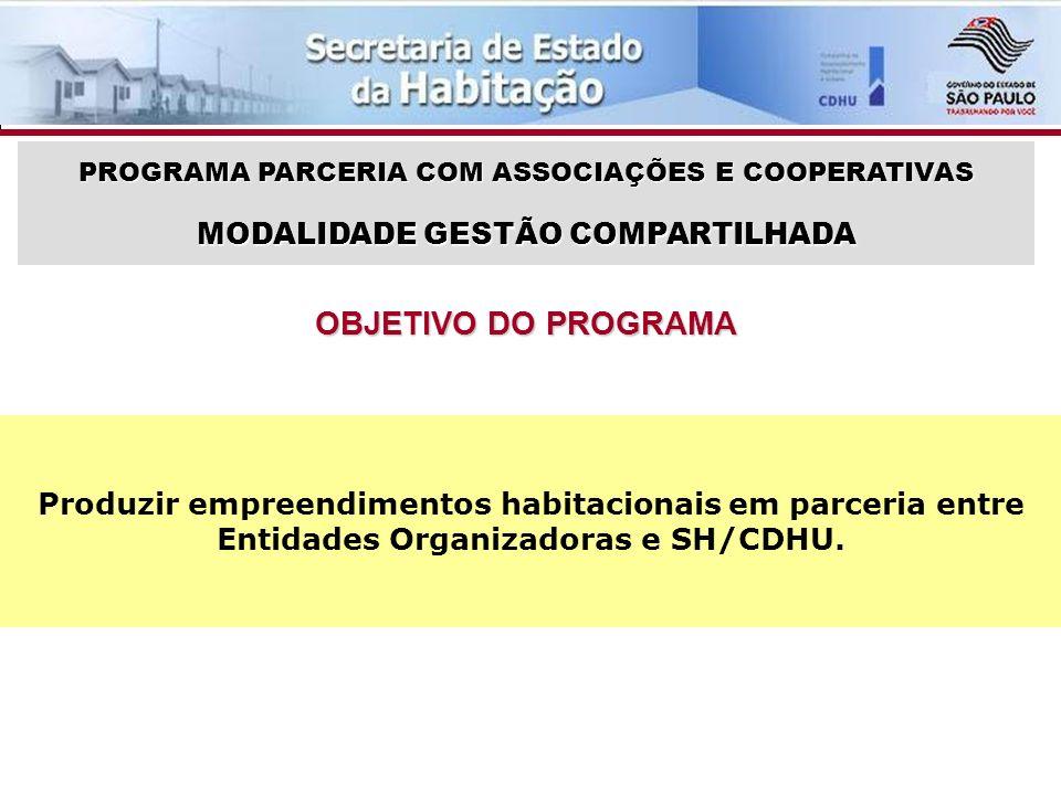 PROGRAMA PARCERIA COM ASSOCIAÇÕES E COOPERATIVAS Produzir empreendimentos habitacionais em parceria entre Entidades Organizadoras e SH/CDHU.