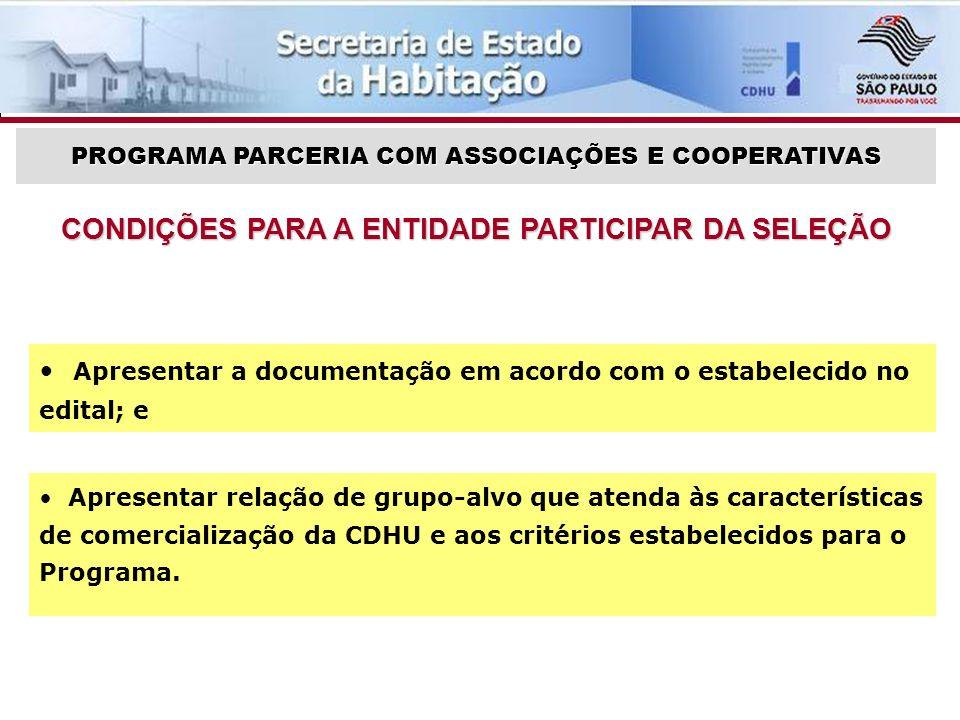 PROGRAMA PARCERIA COM ASSOCIAÇÕES E COOPERATIVAS Apresentar relação de grupo-alvo que atenda às características de comercialização da CDHU e aos critérios estabelecidos para o Programa.