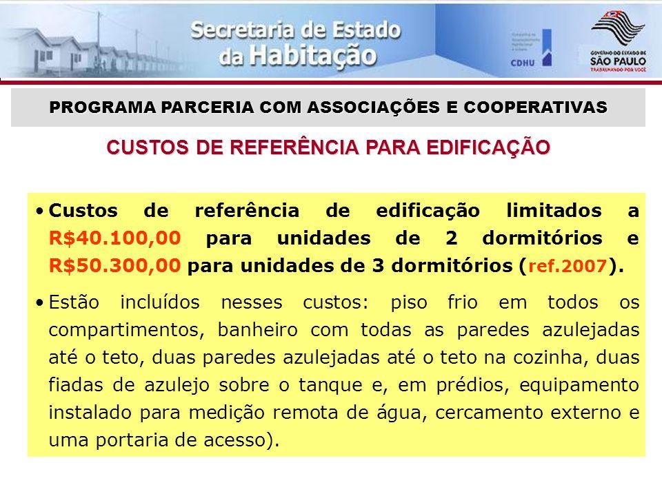 PROGRAMA PARCERIA COM ASSOCIAÇÕES E COOPERATIVAS CUSTOS DE REFERÊNCIA PARA EDIFICAÇÃO Custos de referência de edificação limitados a R$40.100,00 para unidades de 2 dormitórios e R$50.300,00 para unidades de 3 dormitórios ( ref.2007 ).