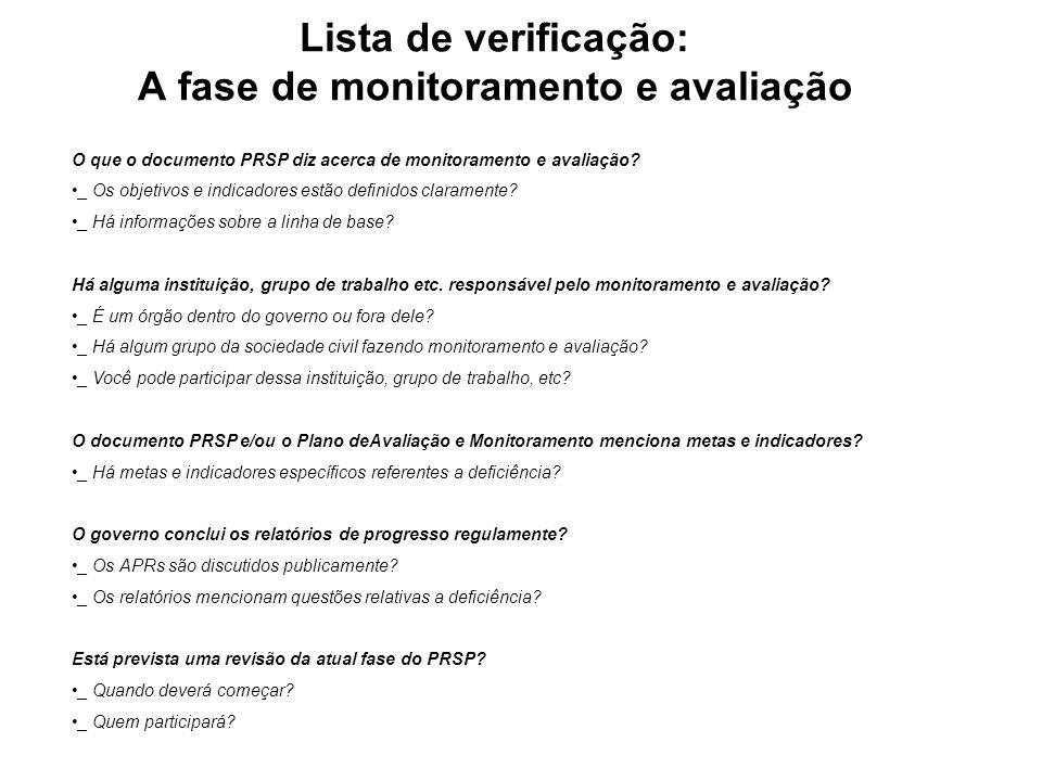 Lista de verificação: A fase de monitoramento e avaliação O que o documento PRSP diz acerca de monitoramento e avaliação? _ Os objetivos e indicadores