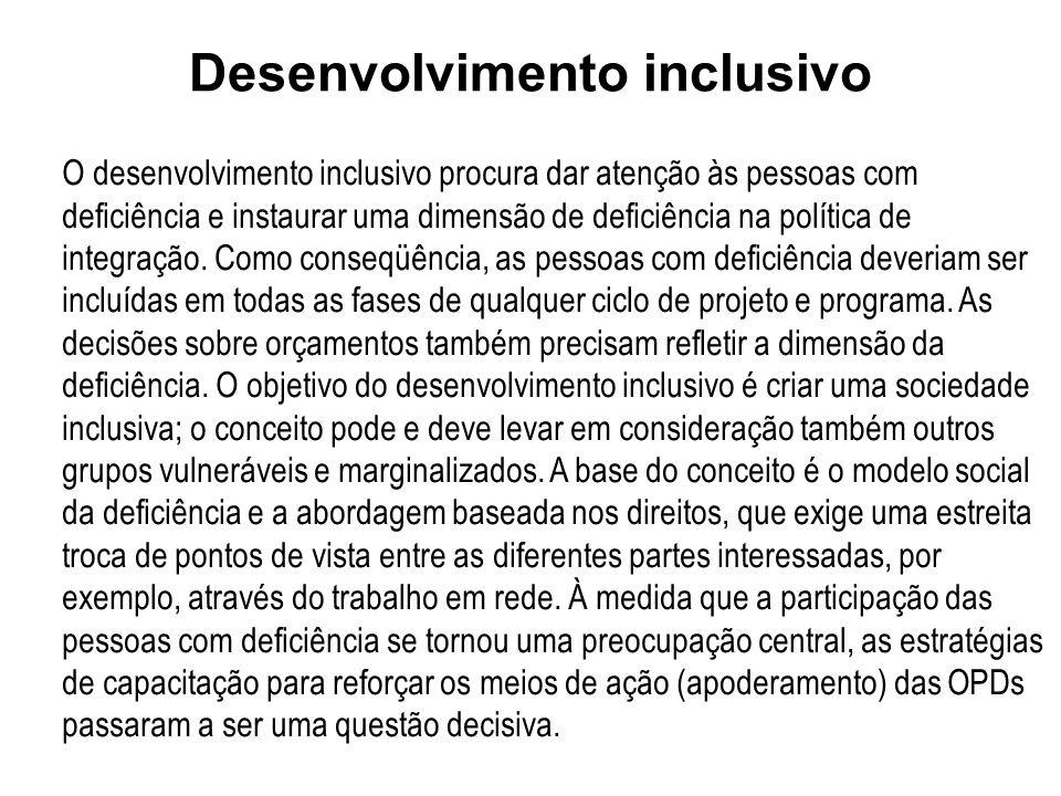Desenvolvimento inclusivo O desenvolvimento inclusivo procura dar atenção às pessoas com deficiência e instaurar uma dimensão de deficiência na políti