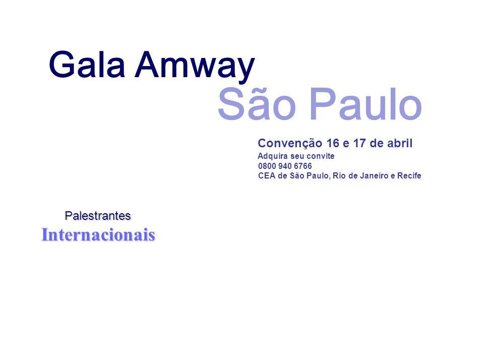 Gala Amway Convenção 16 e 17 de abril Adquira seu convite 0800 940 6766 CEA de São Paulo, Rio de Janeiro e Recife São Paulo Palestrantes PalestrantesI
