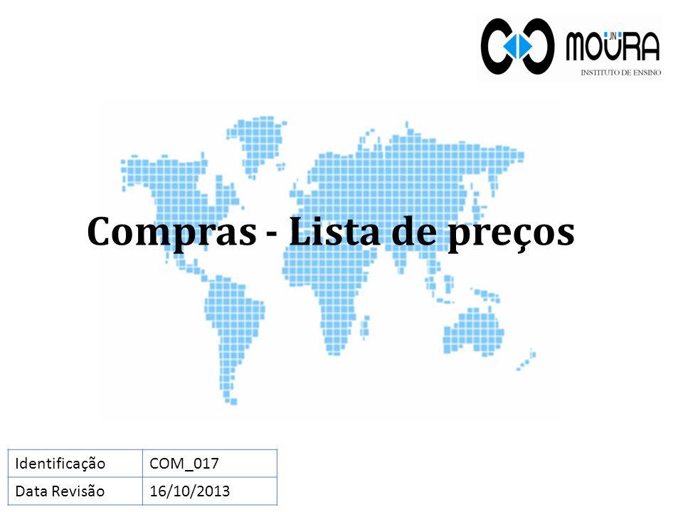 Compras - Lista de preços IdentificaçãoCOM_017 Data Revisão16/10/2013