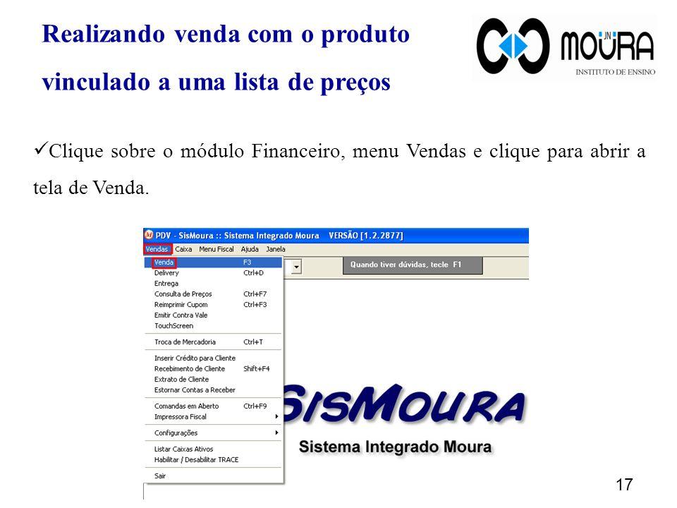 17 Realizando venda com o produto vinculado a uma lista de preços Clique sobre o módulo Financeiro, menu Vendas e clique para abrir a tela de Venda.