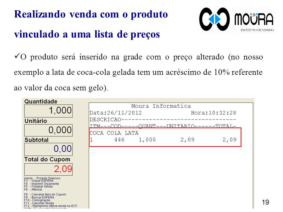 19 O produto será inserido na grade com o preço alterado (no nosso exemplo a lata de coca-cola gelada tem um acréscimo de 10% referente ao valor da coca sem gelo).