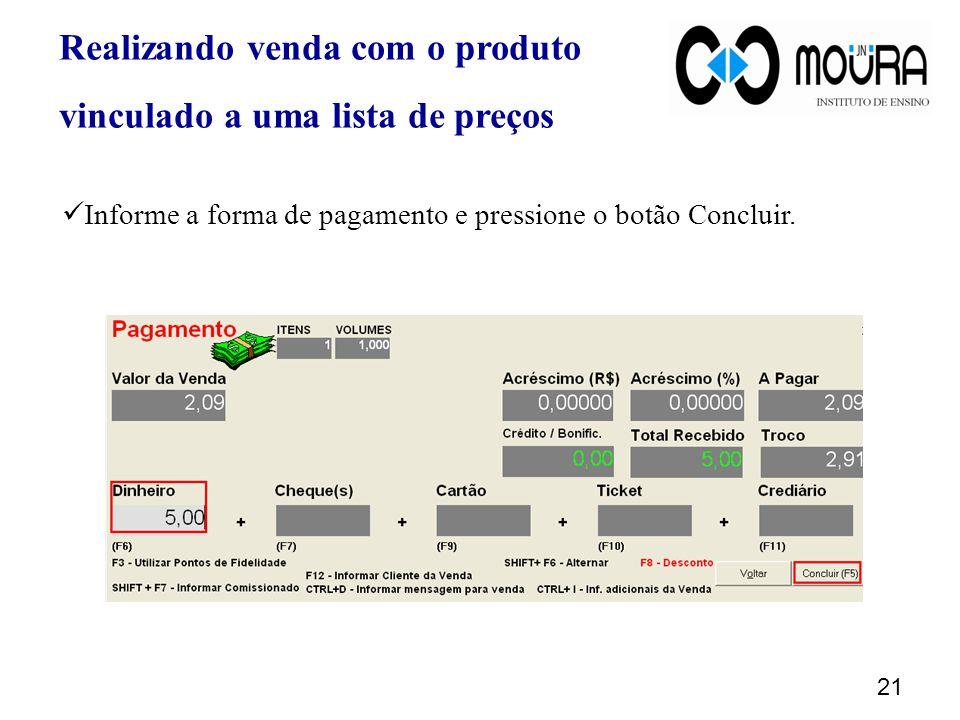 21 Informe a forma de pagamento e pressione o botão Concluir.