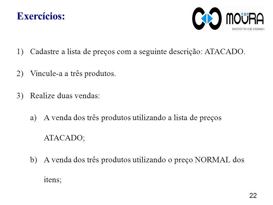 Exercícios: 22 1)Cadastre a lista de preços com a seguinte descrição: ATACADO.