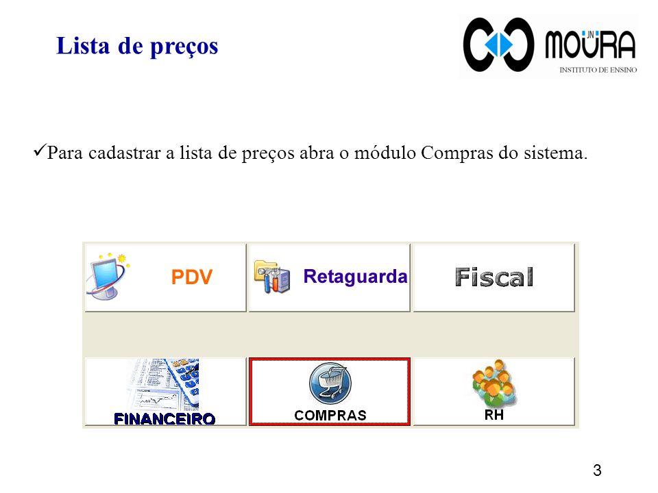 3 Lista de preços Para cadastrar a lista de preços abra o módulo Compras do sistema.