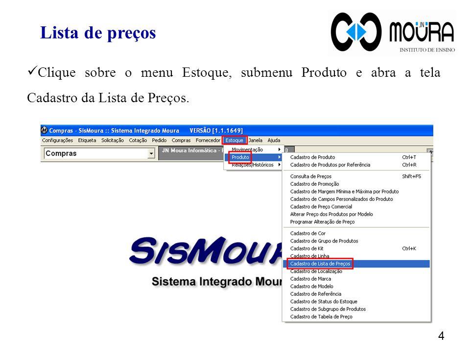 Clique sobre o menu Estoque, submenu Produto e abra a tela Cadastro da Lista de Preços.