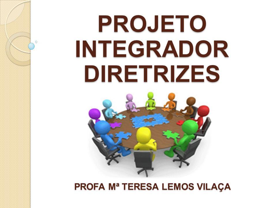 PROJETO INTEGRADOR DIRETRIZES PROFA Mª TERESA LEMOS VILAÇA