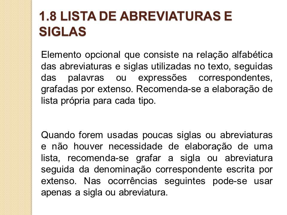 1.8 LISTA DE ABREVIATURAS E SIGLAS Elemento opcional que consiste na relação alfabética das abreviaturas e siglas utilizadas no texto, seguidas das pa