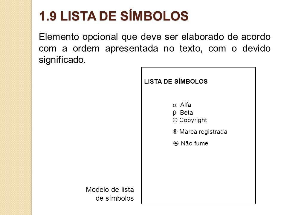 1.9 LISTA DE SÍMBOLOS Elemento opcional que deve ser elaborado de acordo com a ordem apresentada no texto, com o devido significado. LISTA DE SÍMBOLOS