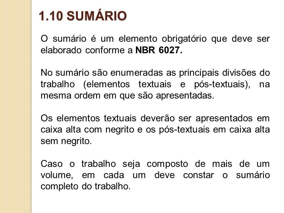1.10 SUMÁRIO O sumário é um elemento obrigatório que deve ser elaborado conforme a NBR 6027. No sumário são enumeradas as principais divisões do traba