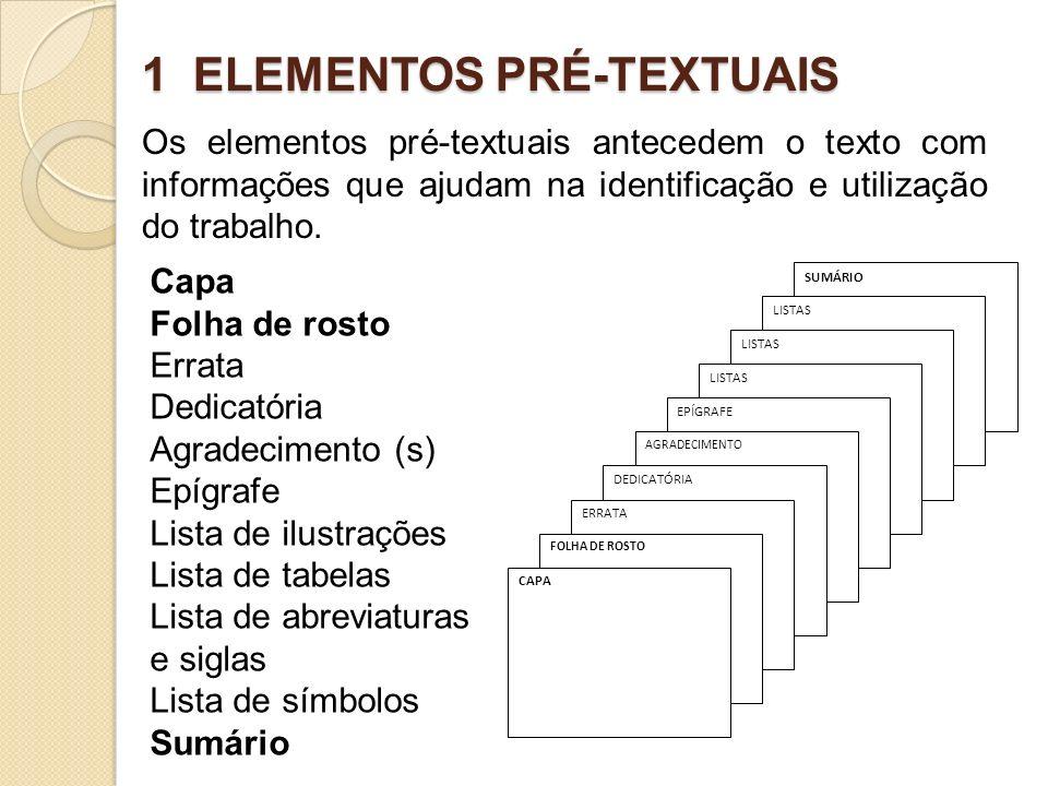 1 ELEMENTOS PRÉ-TEXTUAIS Os elementos pré-textuais antecedem o texto com informações que ajudam na identificação e utilização do trabalho. Capa Folha
