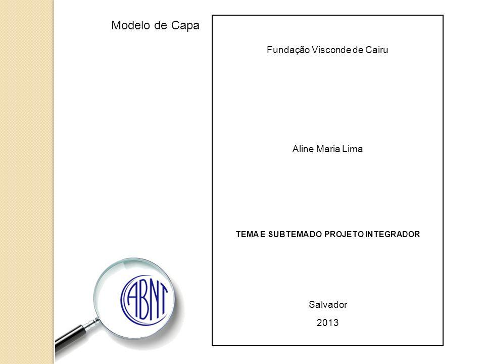Fundação Visconde de Cairu Aline Maria Lima TEMA E SUBTEMA DO PROJETO INTEGRADOR Salvador 2013 Salvador 2012 Modelo de Capa