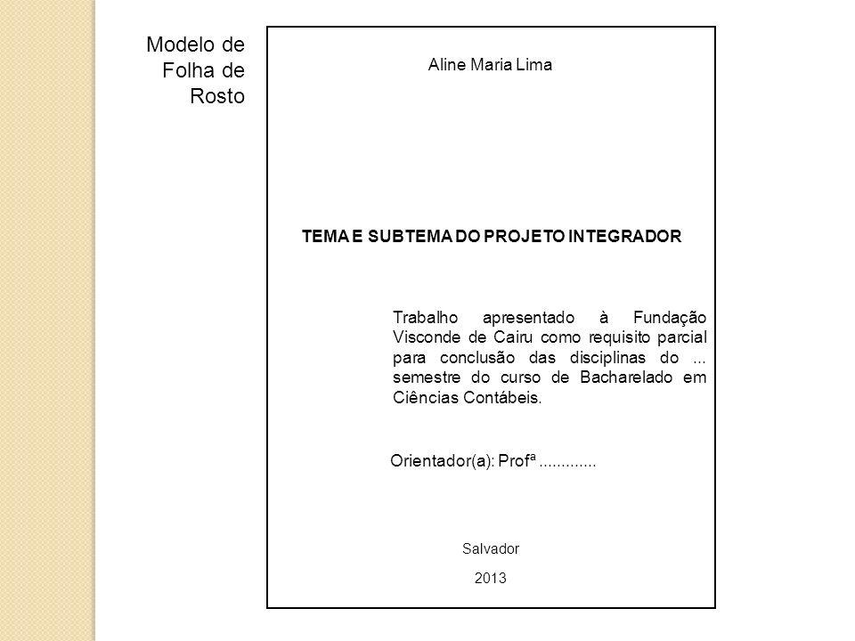 Aline Maria Lima TEMA E SUBTEMA DO PROJETO INTEGRADOR Trabalho apresentado à Fundação Visconde de Cairu como requisito parcial para conclusão das disc