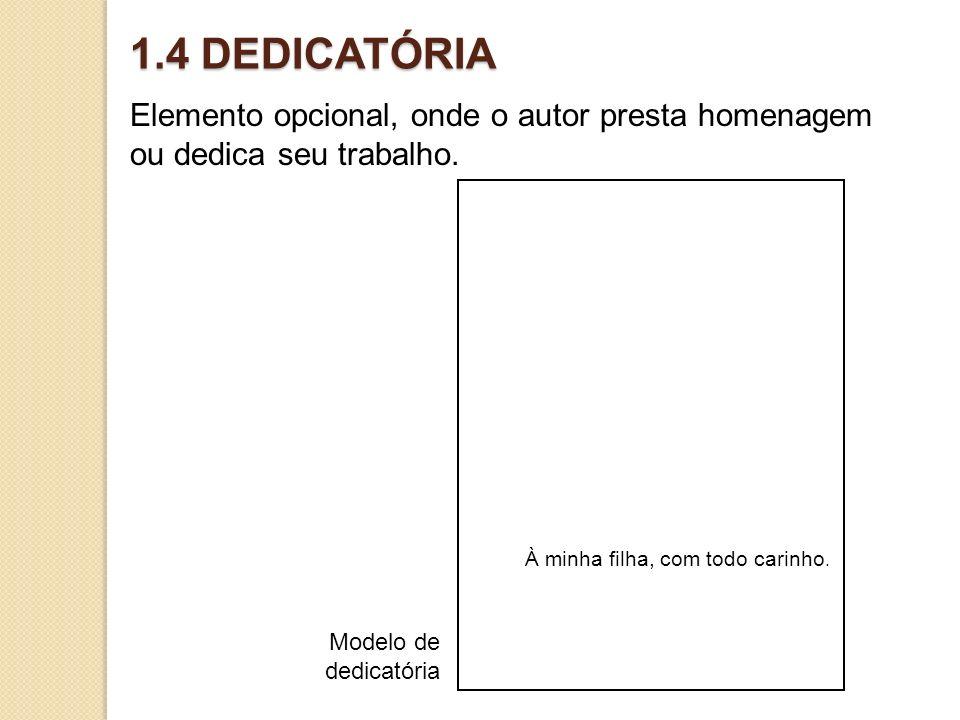 1.4 DEDICATÓRIA Elemento opcional, onde o autor presta homenagem ou dedica seu trabalho.