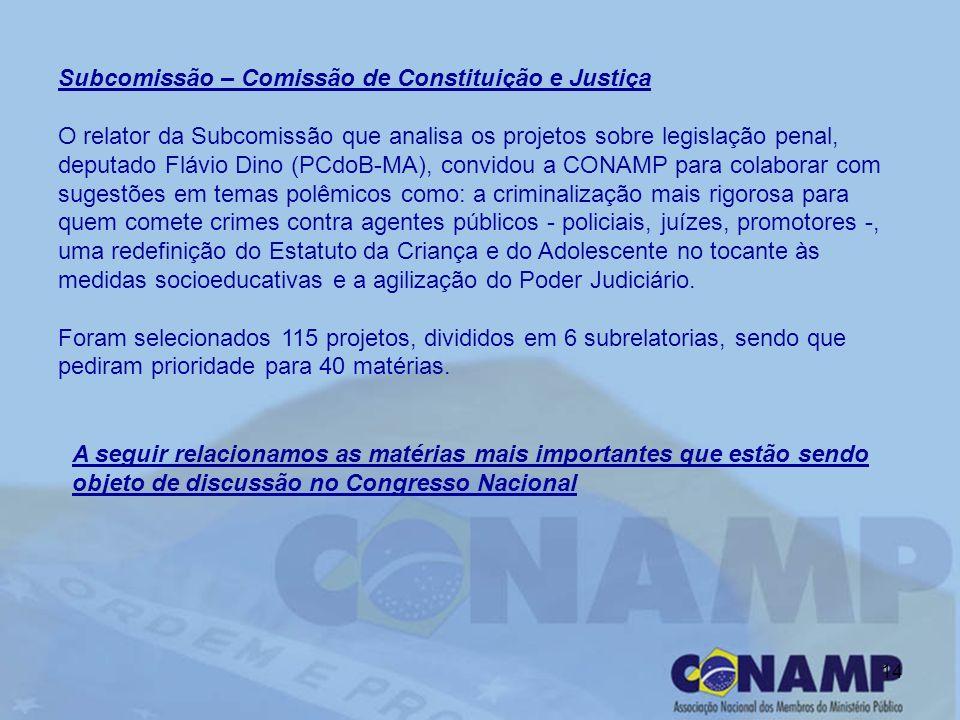 14 Subcomissão – Comissão de Constituição e Justiça O relator da Subcomissão que analisa os projetos sobre legislação penal, deputado Flávio Dino (PCd