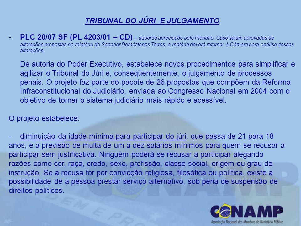 15 TRIBUNAL DO JÚRI E JULGAMENTO - -PLC 20/07 SF (PL 4203/01 – CD) - aguarda apreciação pelo Plenário.