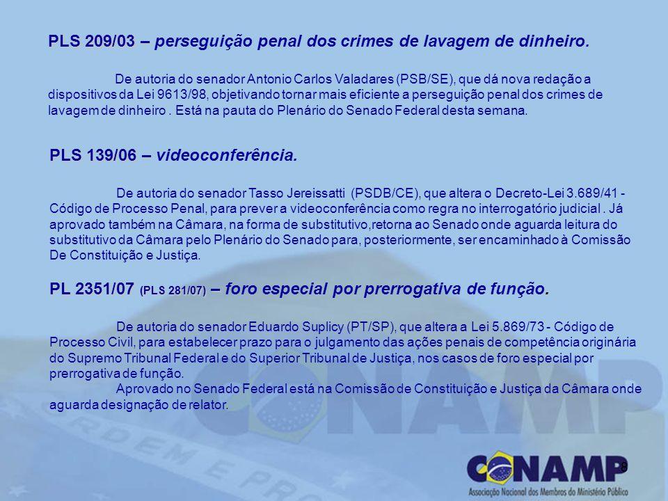 8 PLS 209/03 – PLS 209/03 – perseguição penal dos crimes de lavagem de dinheiro. De autoria do senador Antonio Carlos Valadares (PSB/SE), que dá nova