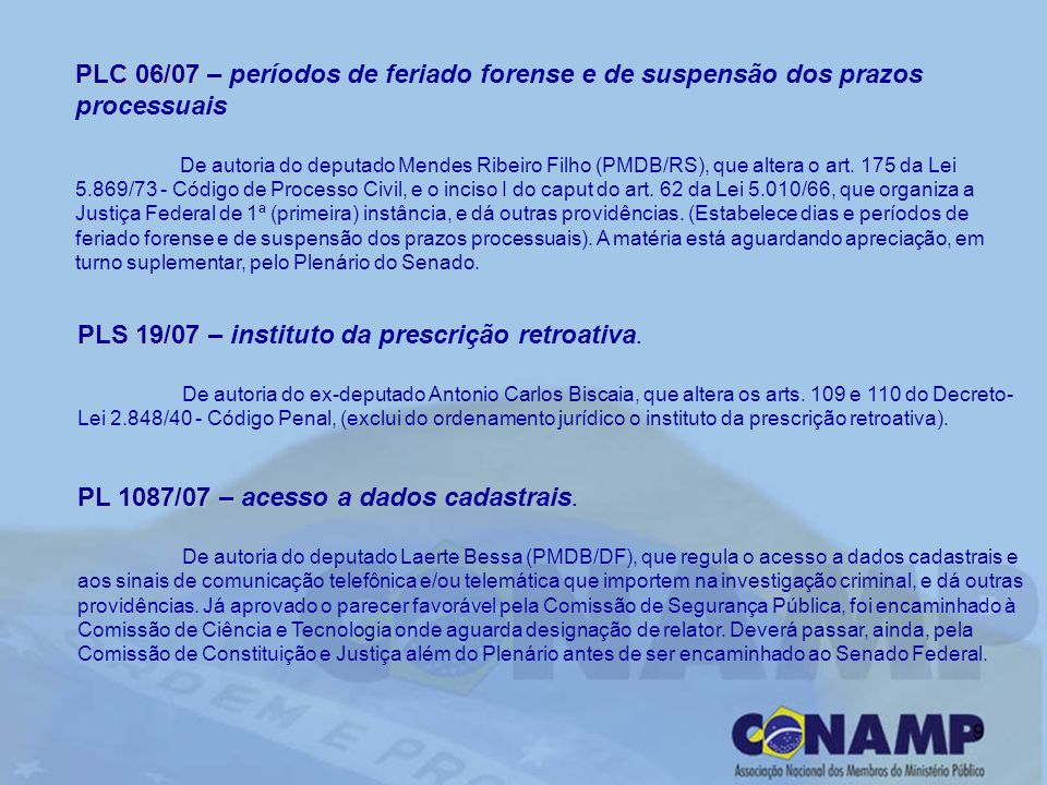 9 PLC 06/07 – PLC 06/07 – períodos de feriado forense e de suspensão dos prazos processuais De autoria do deputado Mendes Ribeiro Filho (PMDB/RS), que
