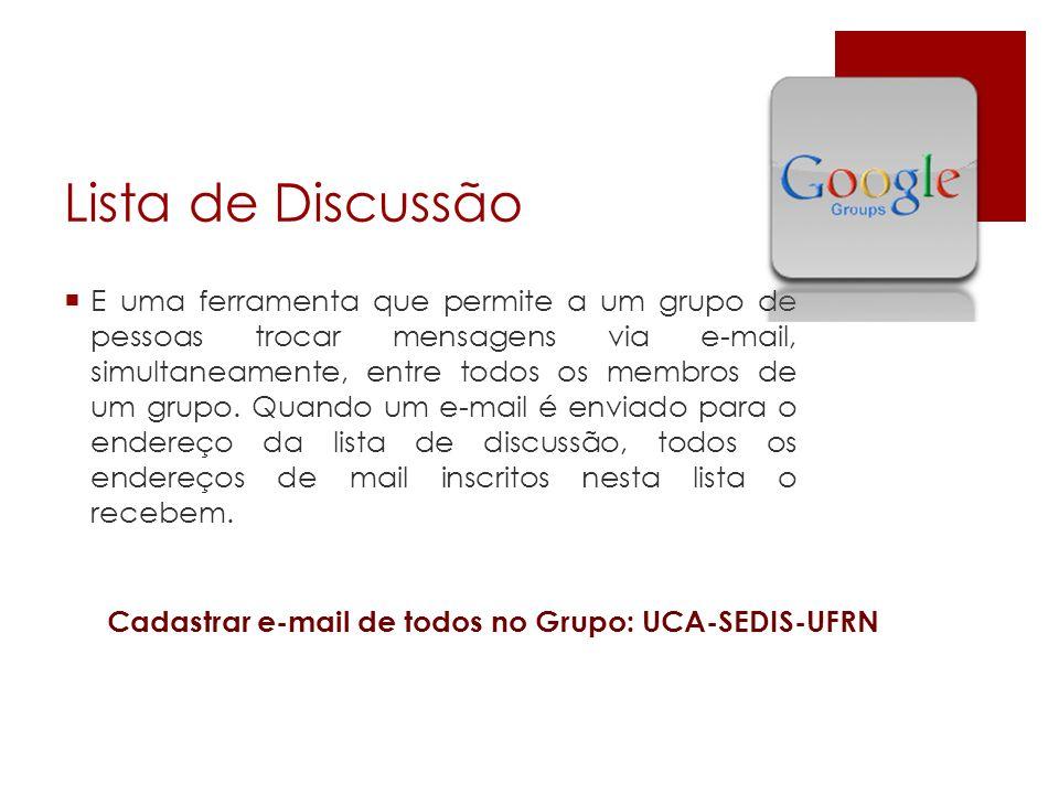Lista de Discussão E uma ferramenta que permite a um grupo de pessoas trocar mensagens via e-mail, simultaneamente, entre todos os membros de um grupo