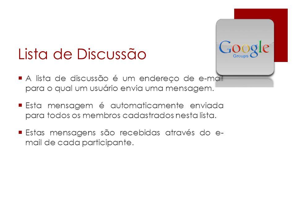 A lista de discussão é um endereço de e-mail para o qual um usuário envia uma mensagem. Esta mensagem é automaticamente enviada para todos os membros