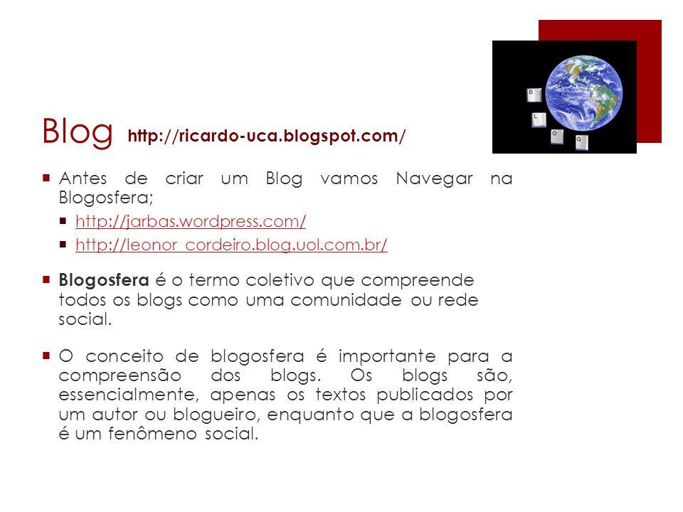 Blog Antes de criar um Blog vamos Navegar na Blogosfera; http://jarbas.wordpress.com/ http://leonor_cordeiro.blog.uol.com.br/ Blogosfera é o termo col