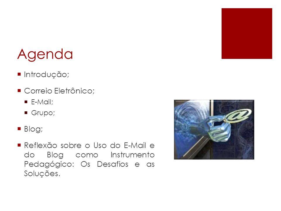 Agenda Introdução; Correio Eletrônico; E-Mail; Grupo; Blog; Reflexão sobre o Uso do E-Mail e do Blog como Instrumento Pedagógico: Os Desafios e as Sol