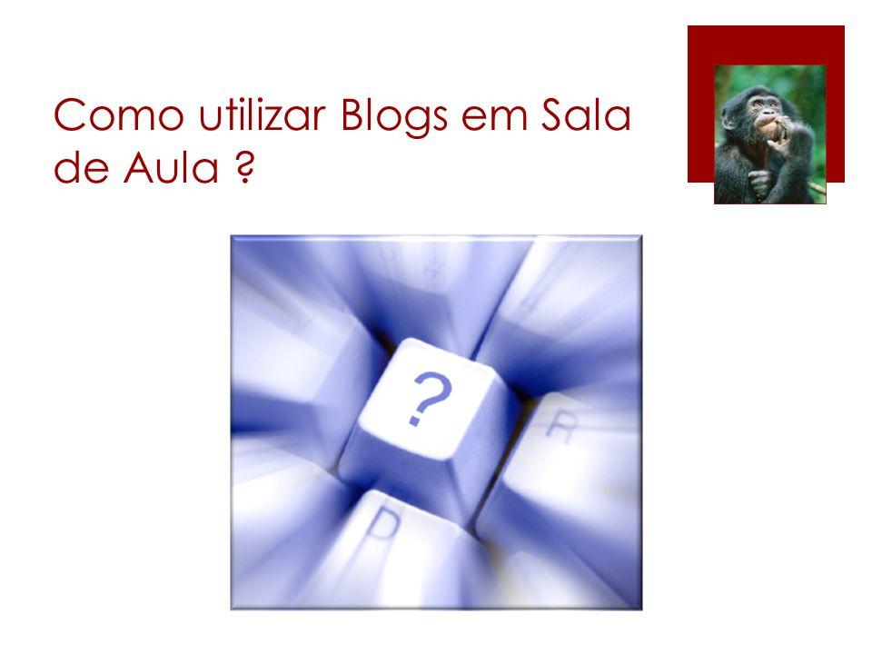 Como utilizar Blogs em Sala de Aula ?