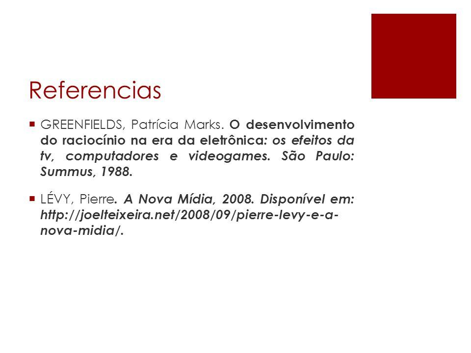 Referencias GREENFIELDS, Patrícia Marks. O desenvolvimento do raciocínio na era da eletrônica : os efeitos da tv, computadores e videogames. São Paulo